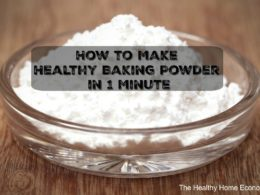 How to Choose (or Make!) the Healthiest Baking Powder 1