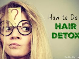 How to Do a Hair Detox to Enjoy Beautiful Locks Naturally