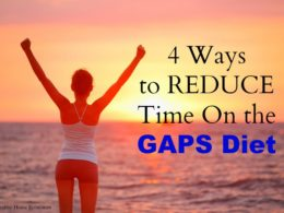 4 Ways to Shorten Your Time on the GAPS Diet