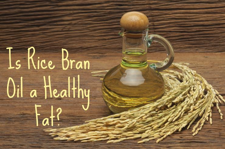 Is Rice Bran Oil a Healthy Fat?