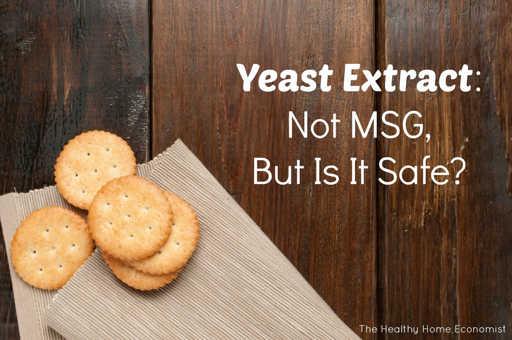 Yeast Extract: Not MSG But Is It Safe?