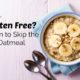 No, Your Oatmeal is Not Gluten Free (no matter what the label says)